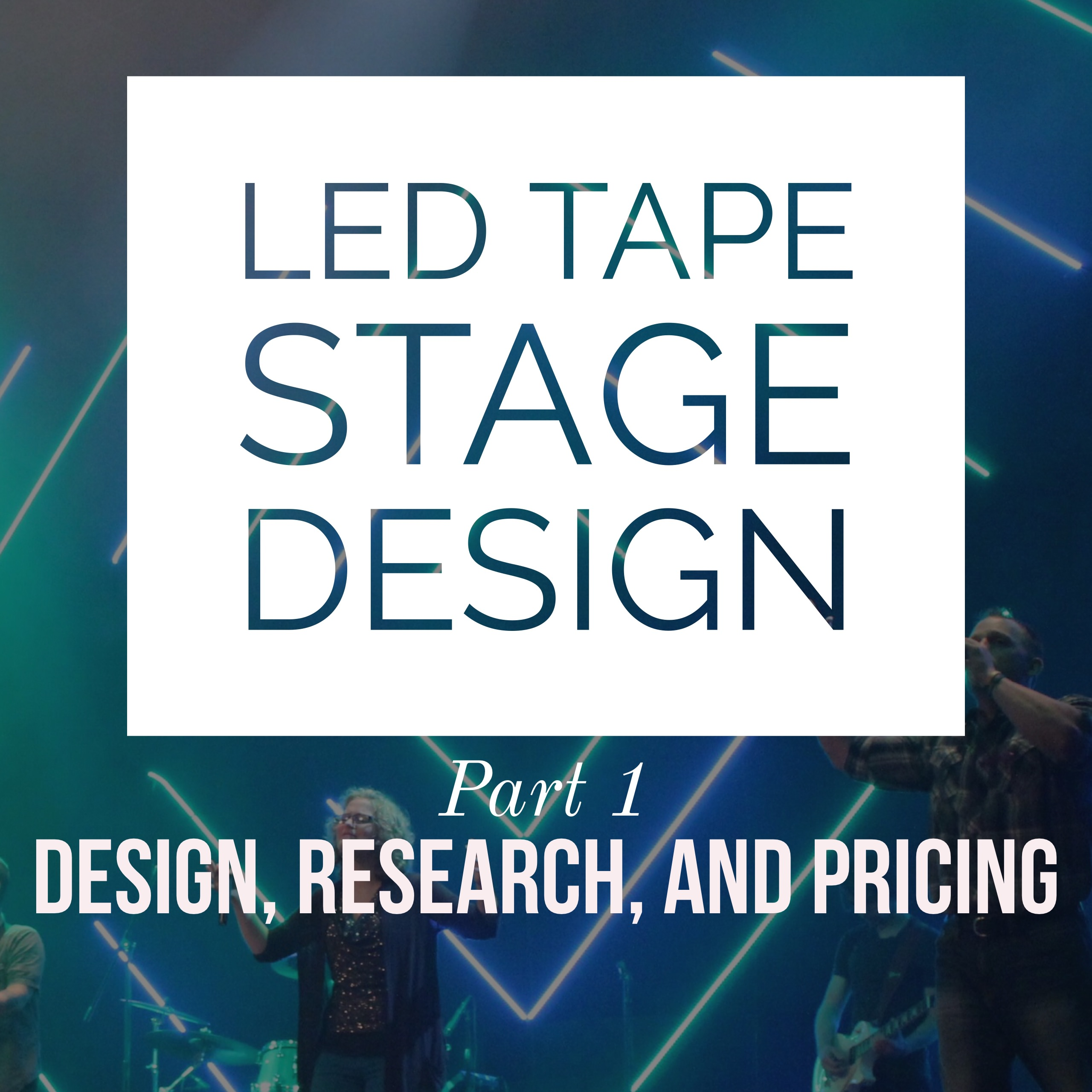 LED Pixel Tape Stage Design Part 1: Design, Research, and