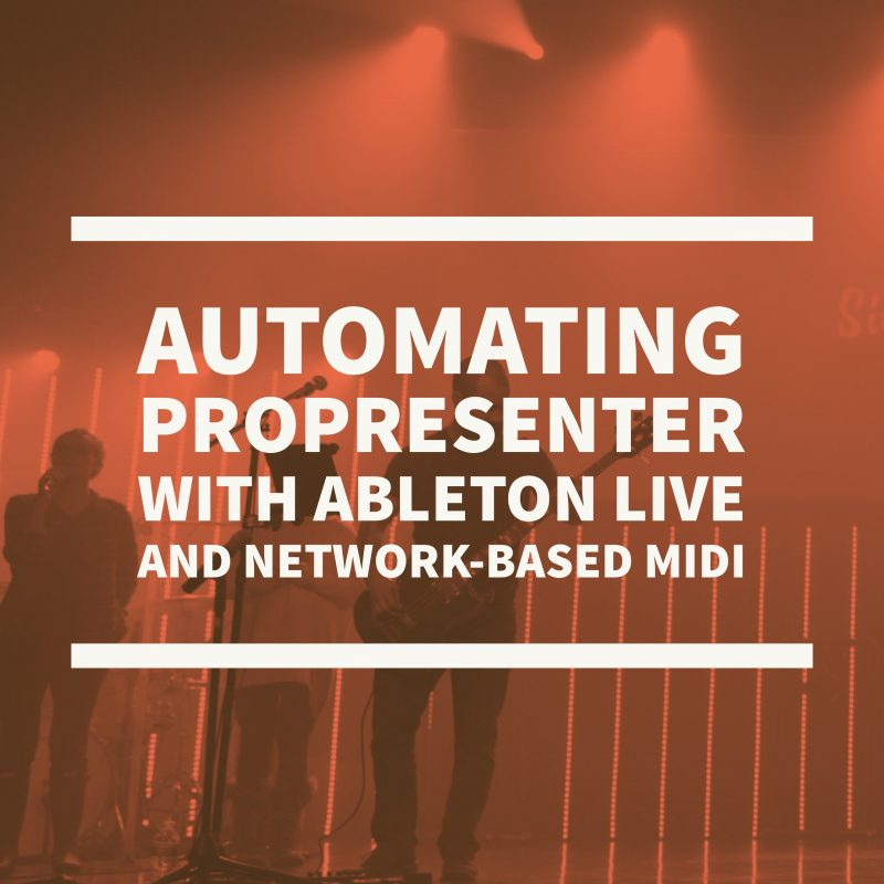 Automating ProPresenter with Ableton Live and Network-based MIDI